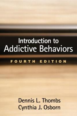 Introduction to Addictive Behaviors By Thombs, Dennis L./ Osborn, Cynthia J.